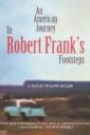 AN AMERICAN JOURNEY IN ROBERT FRANK'S FOOTSTEP