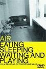 AIR - EATING SLEEPING WAITING AND PLAYING...
