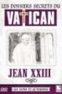 DOSSIERS SECRETS DU VATICAN - JEAN XXIII, LES
