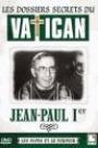 DOSSIERS SECRETS DU VATICAN - JEAN-PAUL 1ER, LES