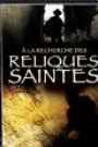 A LA RECHERCHE DES RELIQUES SAINTES (DISQUE 1)