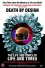 DEATH BY DESIGN - LIFE AND TIMES OF LIFE AND TIMES