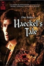 CLIVE BARKER'S HAECKEL'S TALE