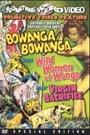 BOWANGA BOWANGA / WILD WOMAN OF WONGO / VIRGIN SACRIFICE